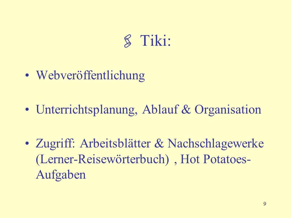 9  Tiki: Webveröffentlichung Unterrichtsplanung, Ablauf & Organisation Zugriff: Arbeitsblätter & Nachschlagewerke (Lerner-Reisewörterbuch), Hot Potatoes- Aufgaben