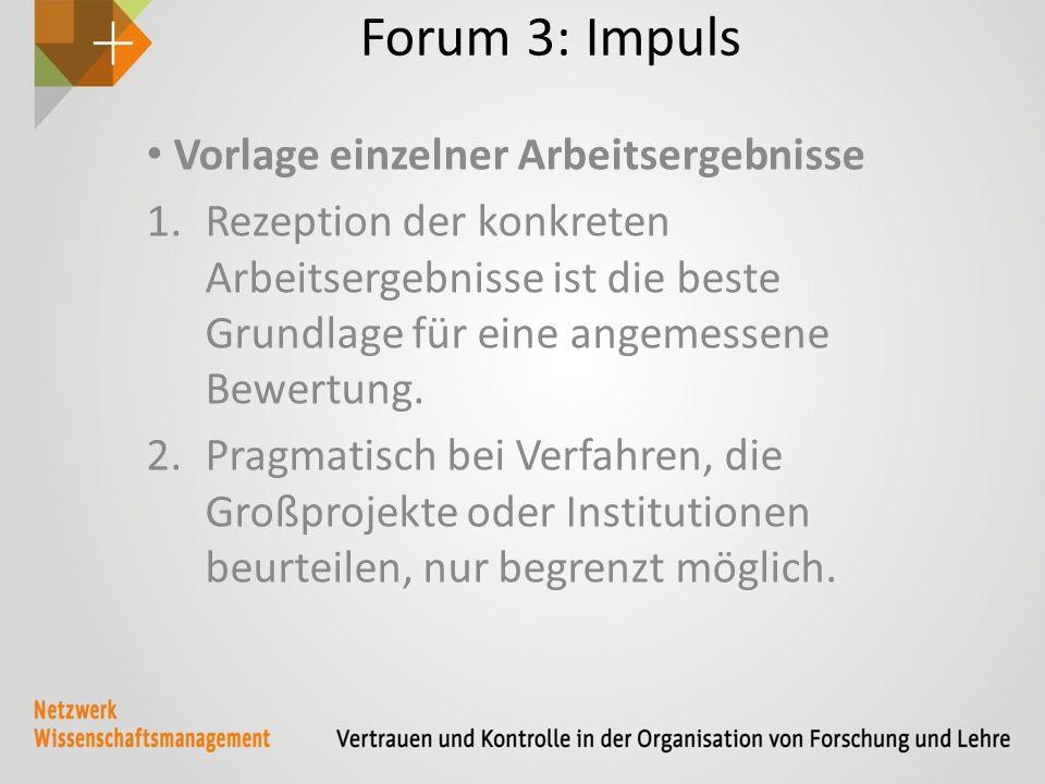 Forum 3: Impuls Vorlage einzelner Arbeitsergebnisse 1.Rezeption der konkreten Arbeitsergebnisse ist die beste Grundlage für eine angemessene Bewertung.