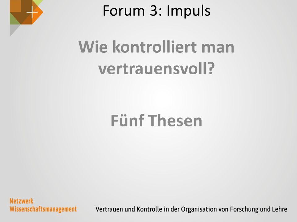 Forum 3: Impuls Wie kontrolliert man vertrauensvoll? Fünf Thesen