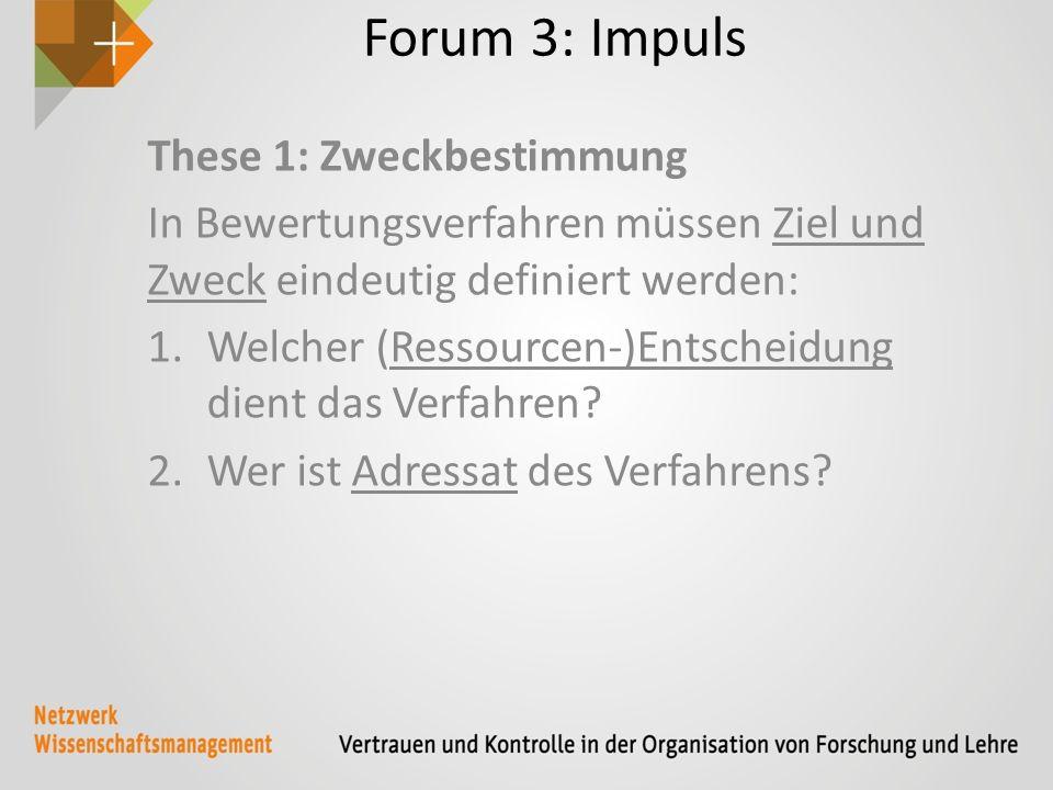 Forum 3: Impuls These 1: Zweckbestimmung In Bewertungsverfahren müssen Ziel und Zweck eindeutig definiert werden: 1.Welcher (Ressourcen-)Entscheidung dient das Verfahren.