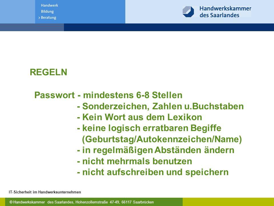 © Handwerkskammer des Saarlandes, Hohenzollernstraße 47-49, 66117 Saarbrücken IT-Sicherheit im Handwerksunternehmen REGELN Passwort - mindestens 6-8 S