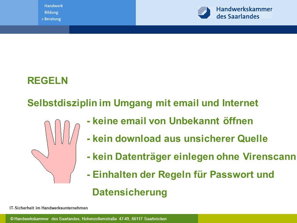 © Handwerkskammer des Saarlandes, Hohenzollernstraße 47-49, 66117 Saarbrücken IT-Sicherheit im Handwerksunternehmen REGELN Selbstdisziplin im Umgang m