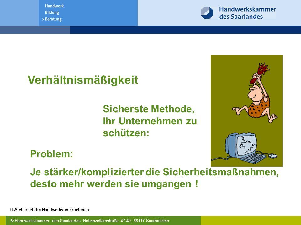 © Handwerkskammer des Saarlandes, Hohenzollernstraße 47-49, 66117 Saarbrücken IT-Sicherheit im Handwerksunternehmen Sicherste Methode, Ihr Unternehmen