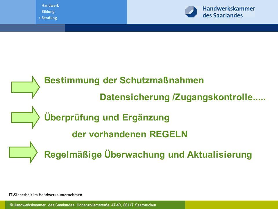 © Handwerkskammer des Saarlandes, Hohenzollernstraße 47-49, 66117 Saarbrücken IT-Sicherheit im Handwerksunternehmen Bestimmung der Schutzmaßnahmen Datensicherung /Zugangskontrolle.....