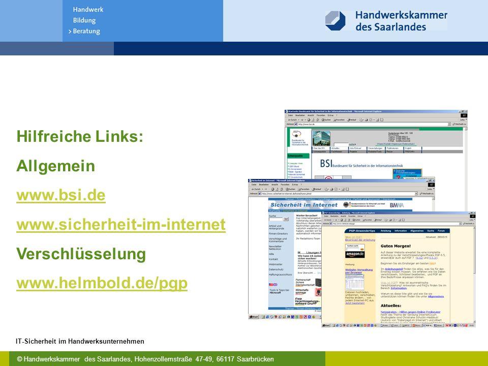© Handwerkskammer des Saarlandes, Hohenzollernstraße 47-49, 66117 Saarbrücken IT-Sicherheit im Handwerksunternehmen Hilfreiche Links: Allgemein www.bsi.de www.sicherheit-im-internet Verschlüsselung www.helmbold.de/pgp