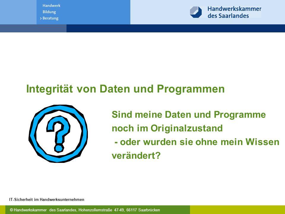 © Handwerkskammer des Saarlandes, Hohenzollernstraße 47-49, 66117 Saarbrücken IT-Sicherheit im Handwerksunternehmen Integrität von Daten und Programme