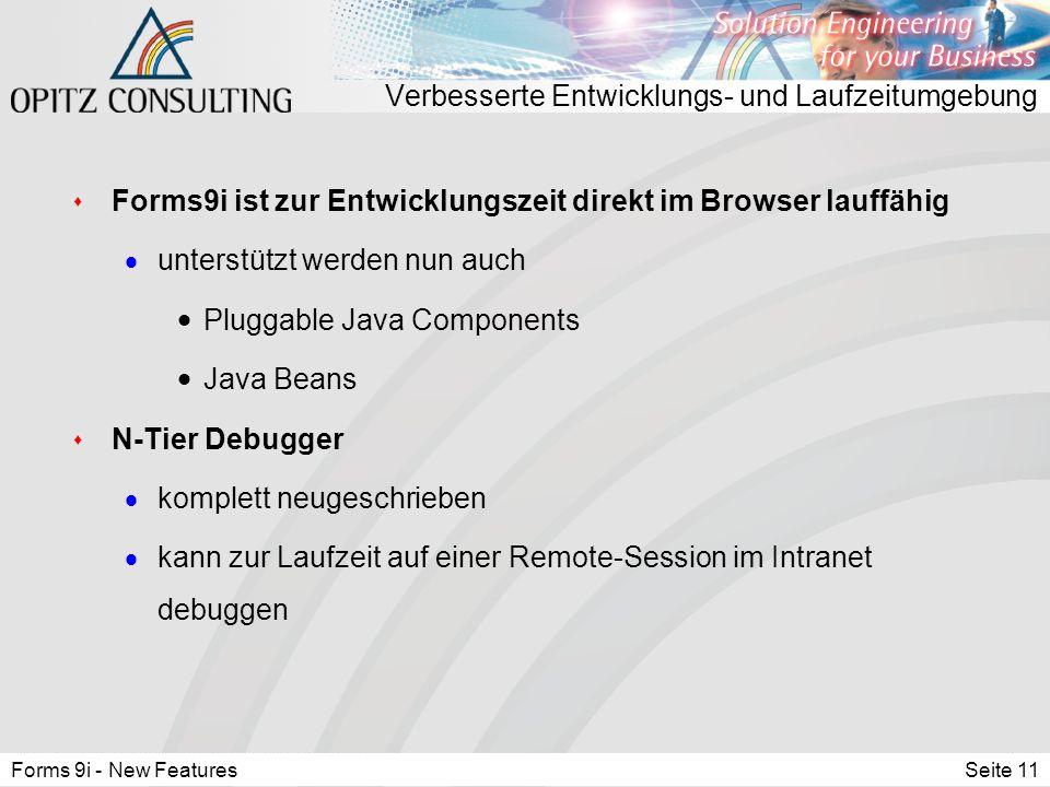 Forms 9i - New FeaturesSeite 11 Verbesserte Entwicklungs- und Laufzeitumgebung s Forms9i ist zur Entwicklungszeit direkt im Browser lauffähig  unters
