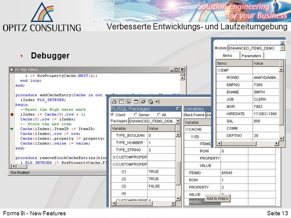 Forms 9i - New FeaturesSeite 13 Verbesserte Entwicklungs- und Laufzeitumgebung s Debugger