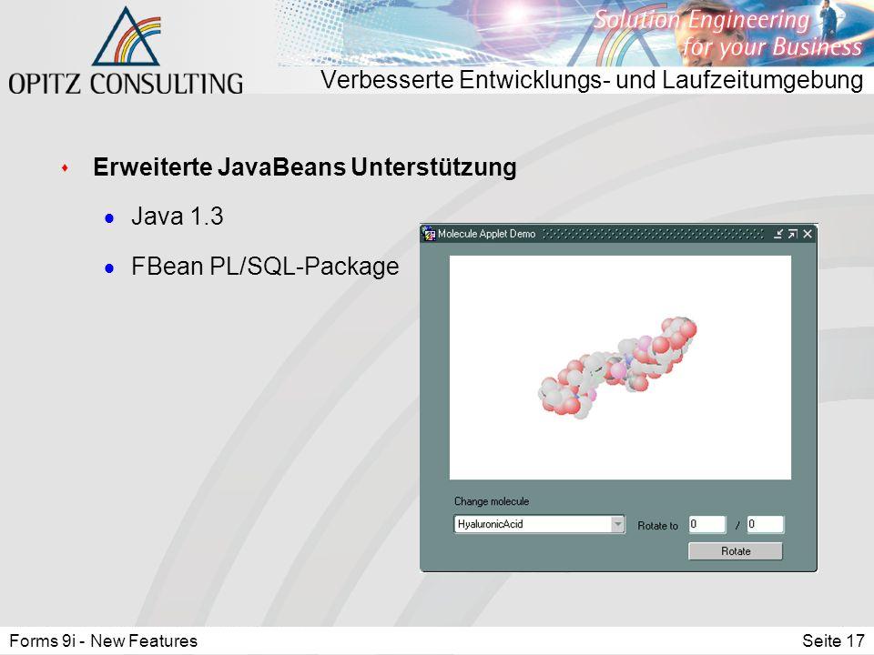 Forms 9i - New FeaturesSeite 17 Verbesserte Entwicklungs- und Laufzeitumgebung s Erweiterte JavaBeans Unterstützung  Java 1.3  FBean PL/SQL-Package