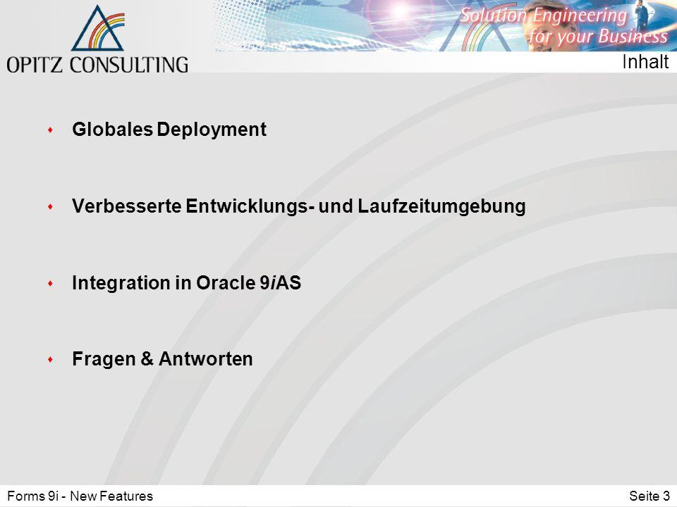 Forms 9i - New FeaturesSeite 3 Inhalt s Globales Deployment s Verbesserte Entwicklungs- und Laufzeitumgebung s Integration in Oracle 9iAS s Fragen & Antworten