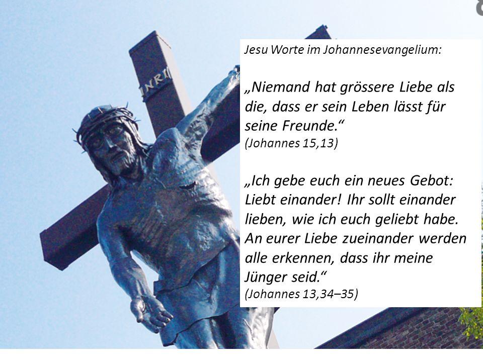 """Jesu Worte im Johannesevangelium: """"Niemand hat grössere Liebe als die, dass er sein Leben lässt für seine Freunde. (Johannes 15,13) """"Ich gebe euch ein neues Gebot: Liebt einander."""