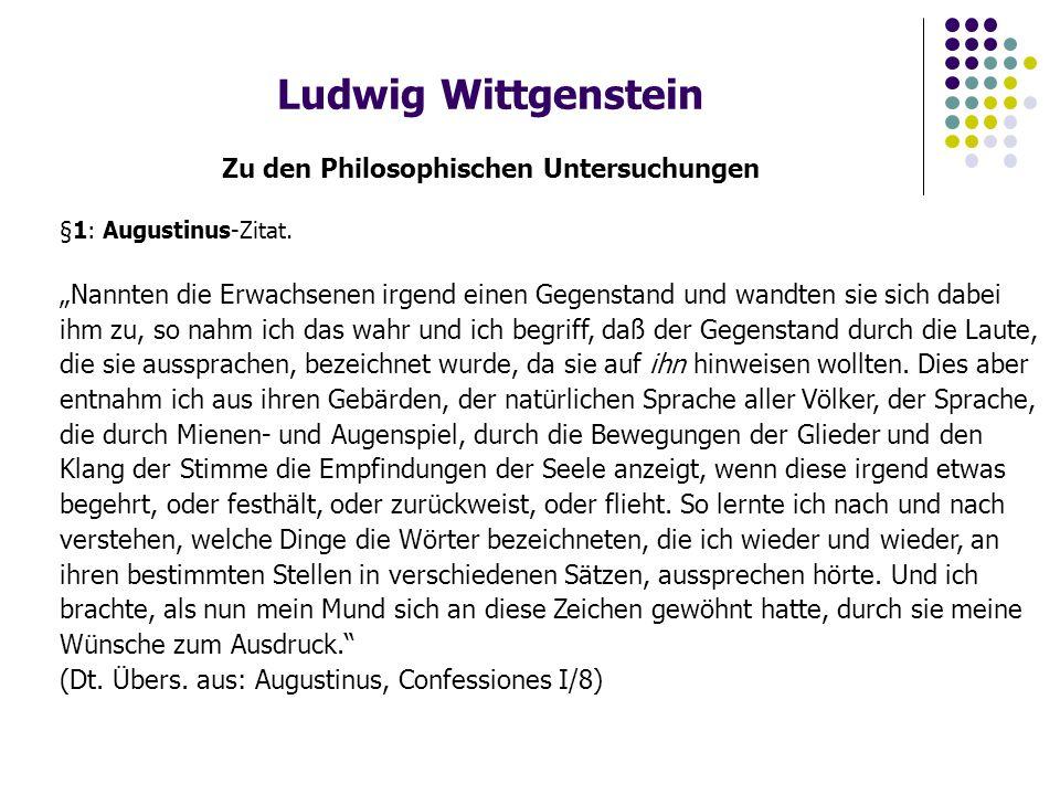 """Ludwig Wittgenstein Zu den Philosophischen Untersuchungen §1: Augustinus-Zitat. """"Nannten die Erwachsenen irgend einen Gegenstand und wandten sie sich"""