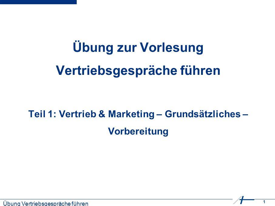 1 Kostenmanagement Übung zur Vorlesung Vertriebsgespräche führen Teil 1: Vertrieb & Marketing – Grundsätzliches – Vorbereitung Übung Vertriebsgespräche führen
