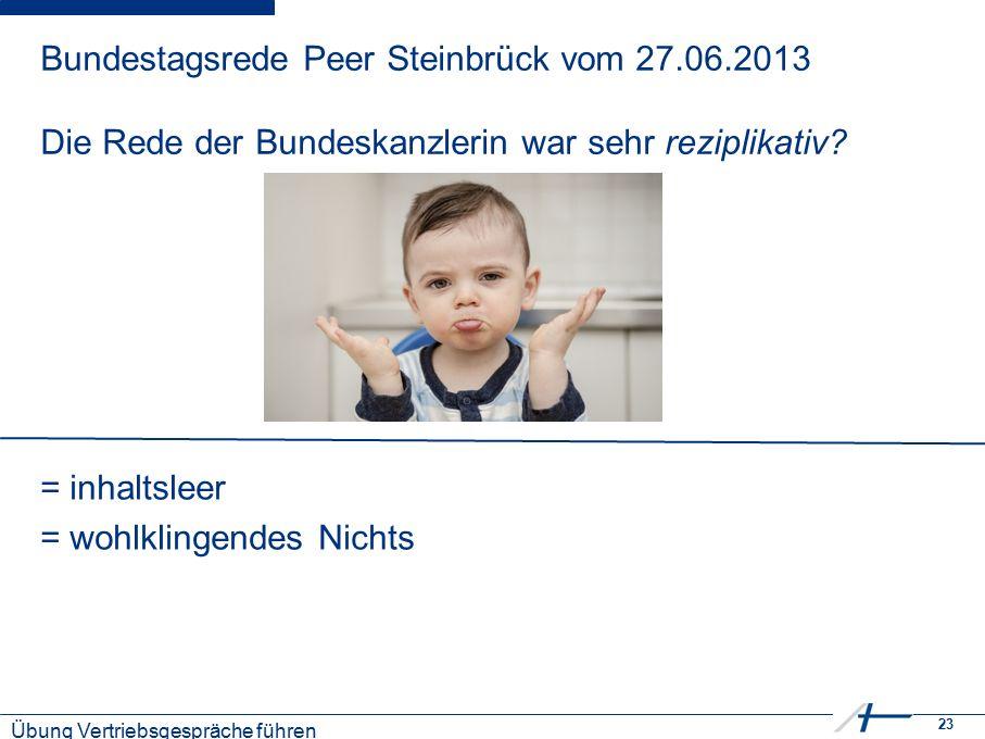 23 Kostenmanagement Bundestagsrede Peer Steinbrück vom 27.06.2013 Die Rede der Bundeskanzlerin war sehr reziplikativ.