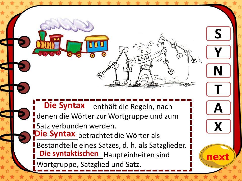 S Y N T A X enthält die Regeln, nach denen die Wörter zur Wortgruppe und zum Satz verbunden werden. betrachtet die Wörter als Bestandteile eines Satze