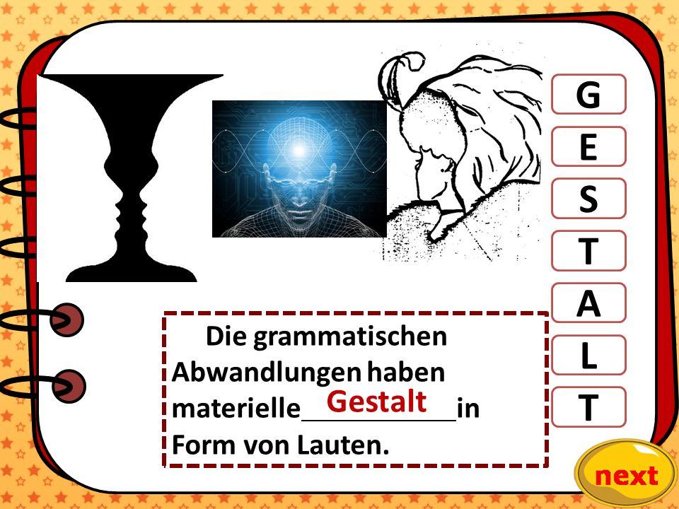 G E S T A T L Die grammatischen Abwandlungen haben materielle in Form von Lauten. Gestalt