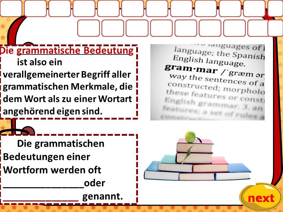 ________________________________ ist also ein verallgemeinerter Begriff aller grammatischen Merkmale, die dem Wort als zu einer Wortart angehörend eigen sind.