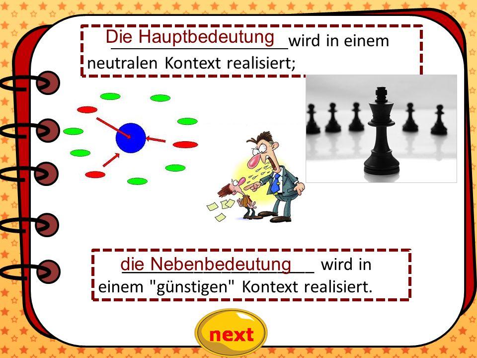 wird in einem neutralen Kontext realisiert; _____________________ wird in einem günstigen Kontext realisiert.
