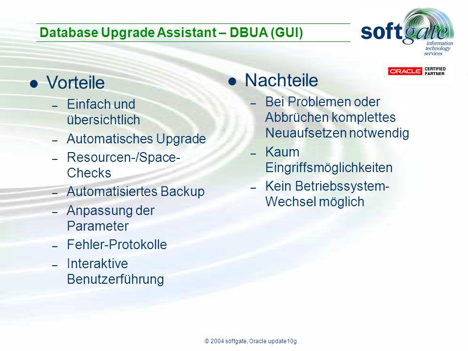 © 2004 softgate, Oracle update10g Vorteile – Einfach und übersichtlich – Automatisches Upgrade – Resourcen-/Space- Checks – Automatisiertes Backup – A