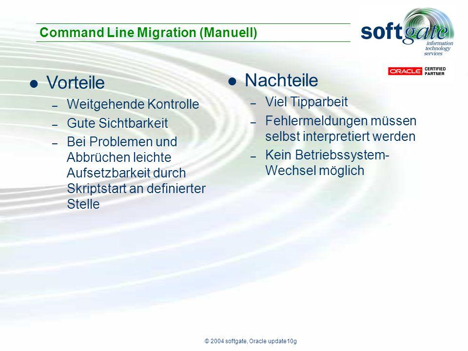 © 2004 softgate, Oracle update10g Vorteile – Weitgehende Kontrolle – Gute Sichtbarkeit – Bei Problemen und Abbrüchen leichte Aufsetzbarkeit durch Skri