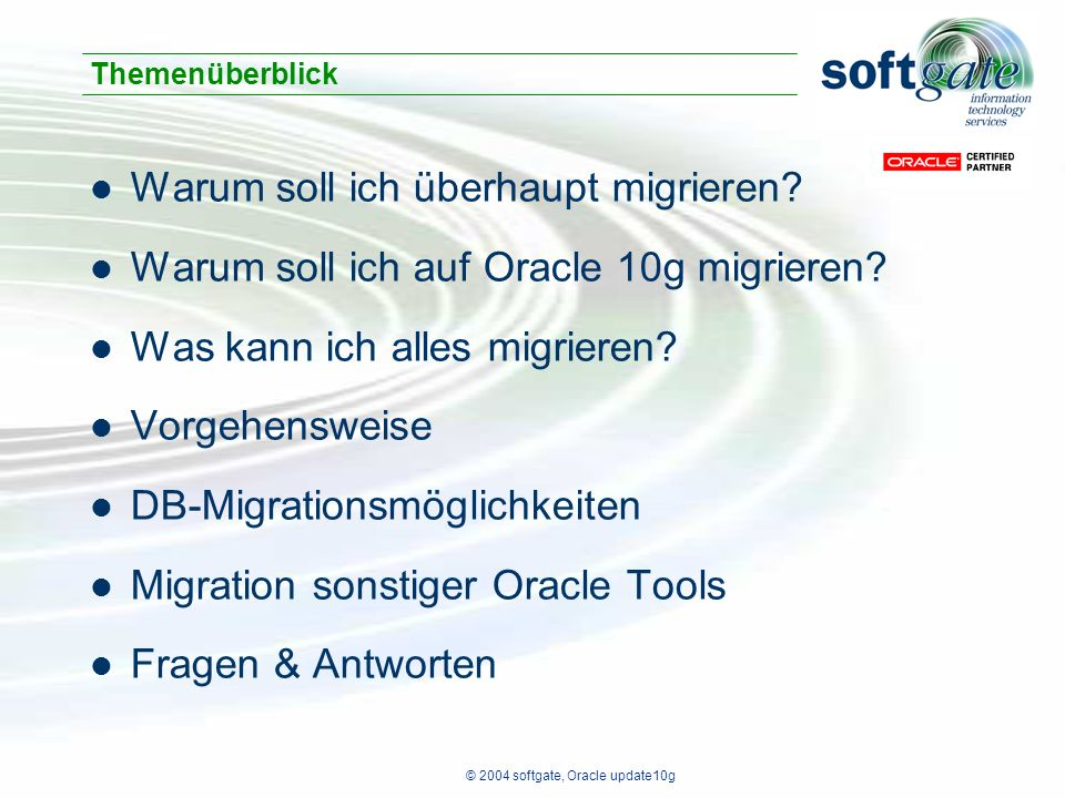 © 2004 softgate, Oracle update10g Recompile – Utlrp.sql Recompiliert alle invalid -Objekte Ruft Skript utlprp.sql mit Parameter 0 auf – Öffnet parallele Threads – Package utl_recomp … – ….