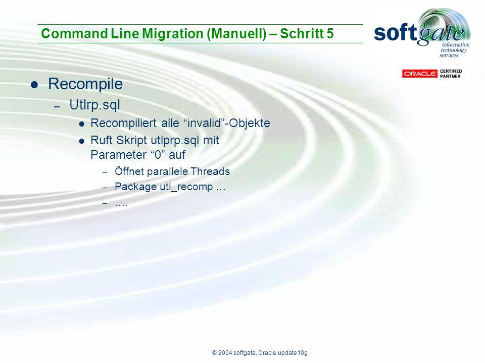 "© 2004 softgate, Oracle update10g Recompile – Utlrp.sql Recompiliert alle ""invalid""-Objekte Ruft Skript utlprp.sql mit Parameter ""0"" auf – Öffnet para"