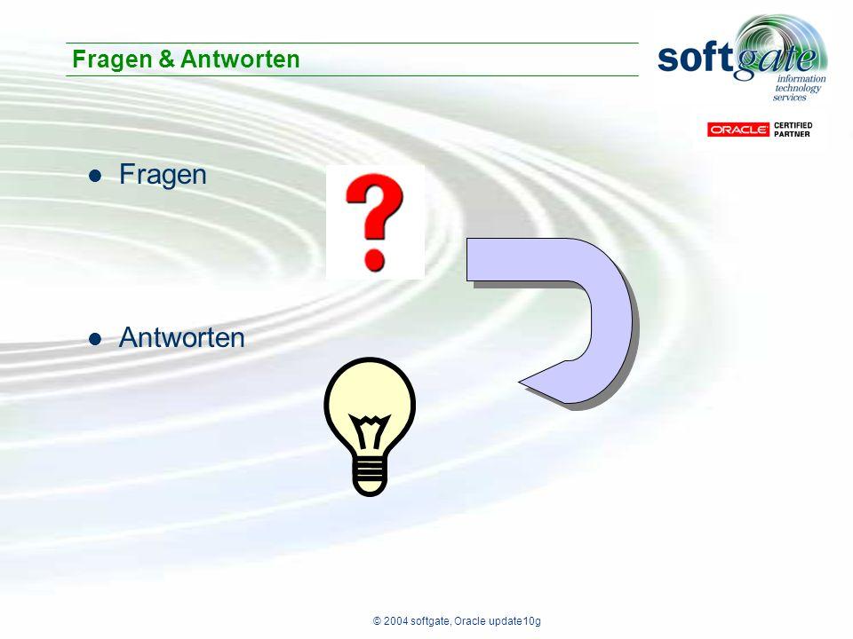 © 2004 softgate, Oracle update10g Fragen Antworten Fragen & Antworten