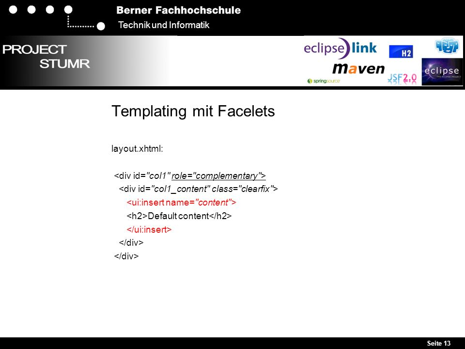 Seite 13 Technik und Informatik Templating mit Facelets layout.xhtml: Default content