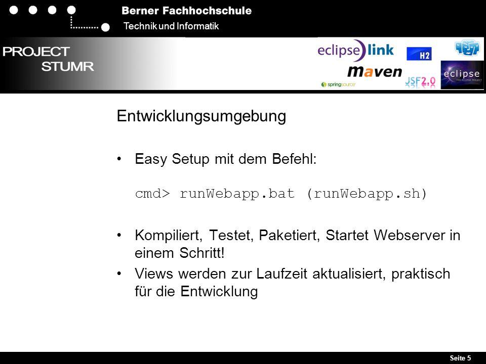 Seite 5 Technik und Informatik Entwicklungsumgebung Easy Setup mit dem Befehl: cmd> runWebapp.bat (runWebapp.sh) Kompiliert, Testet, Paketiert, Starte