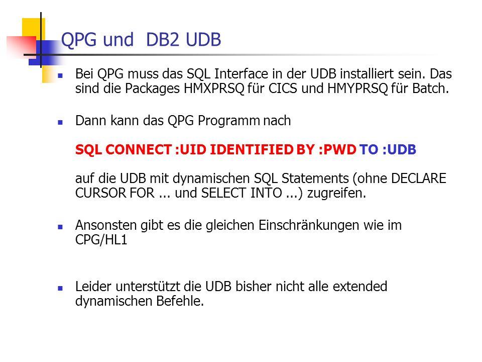 CPG/ HL1 mit DB2 UDB HL1 / CPG Programme - SQL UPDATE CPGDBA.KUNDEN * - SQL SET FIRMA = :FIRMA * - SQL WHERE KDNRA = :KDNR User Application = Sicht CALL HOSTVAR DC C'FIRMA',X'2E',C' ' DC C'KDNRA',X'05',C' ' CALL SQLCMD DC C'UPDATE',X'002C' Gen.