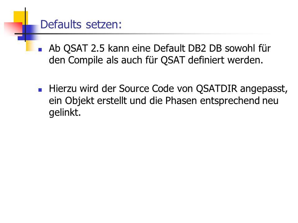 Defaults setzen: Ab QSAT 2.5 kann eine Default DB2 DB sowohl für den Compile als auch für QSAT definiert werden.