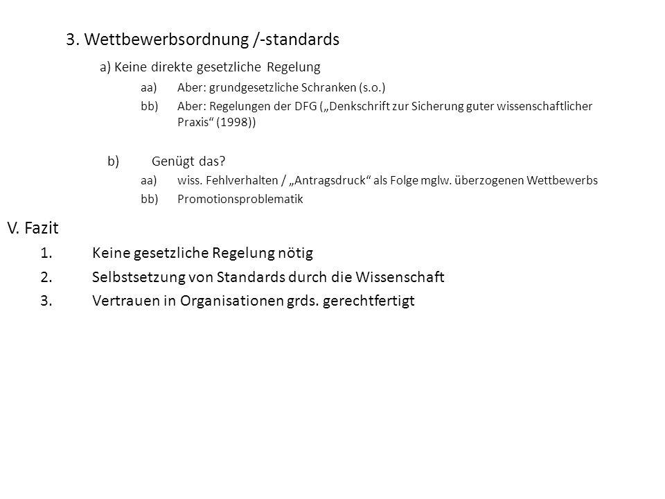 """3. Wettbewerbsordnung /-standards a) Keine direkte gesetzliche Regelung aa)Aber: grundgesetzliche Schranken (s.o.) bb)Aber: Regelungen der DFG (""""Denks"""