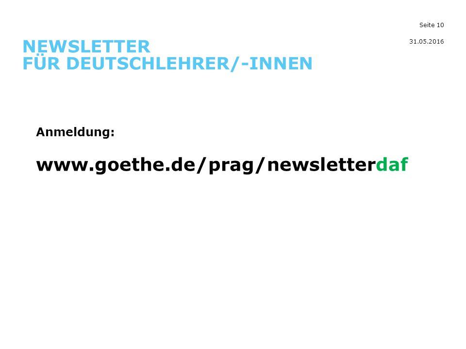 Seite 10 NEWSLETTER FÜR DEUTSCHLEHRER/-INNEN 31.05.2016 Anmeldung: www.goethe.de/prag/newsletterdaf