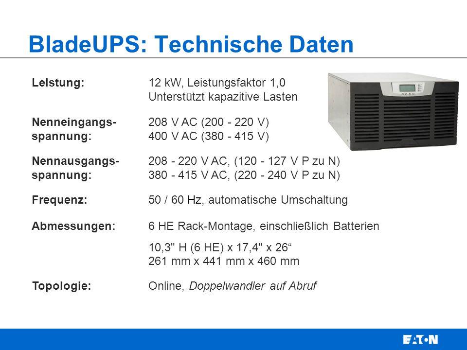 Leistung:12 kW, Leistungsfaktor 1,0 Unterstützt kapazitive Lasten Nenneingangs- spannung: 208 V AC (200 - 220 V) 400 V AC (380 - 415 V) Nennausgangs- spannung: 208 - 220 V AC, (120 - 127 V P zu N) 380 - 415 V AC, (220 - 240 V P zu N) Frequenz:50 / 60 Hz, automatische Umschaltung Abmessungen:6 HE Rack-Montage, einschließlich Batterien 10,3 H (6 HE) x 17,4 x 26 261 mm x 441 mm x 460 mm Topologie:Online, Doppelwandler auf Abruf BladeUPS: Technische Daten
