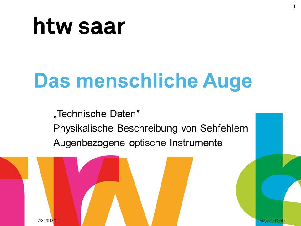 """Das menschliche Auge """"Technische Daten″ Physikalische Beschreibung von Sehfehlern Augenbezogene optische Instrumente WS 2013/14Auge und Optik 1"""