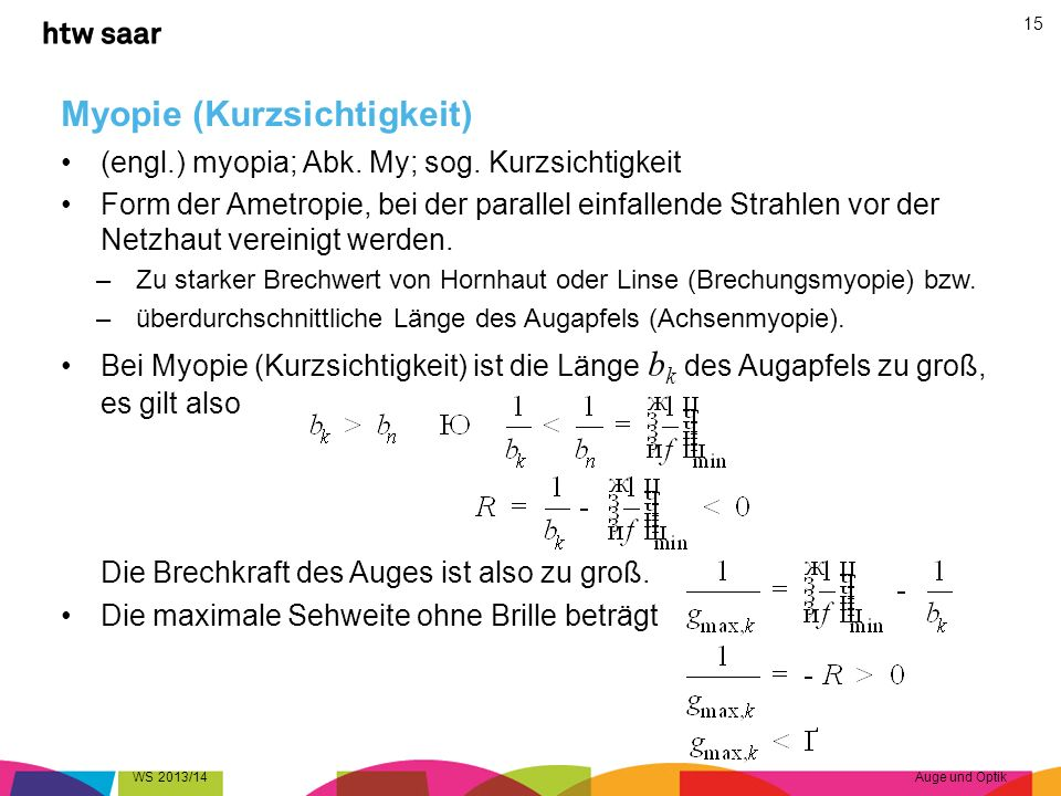 Myopie (Kurzsichtigkeit) (engl.) myopia; Abk. My; sog.