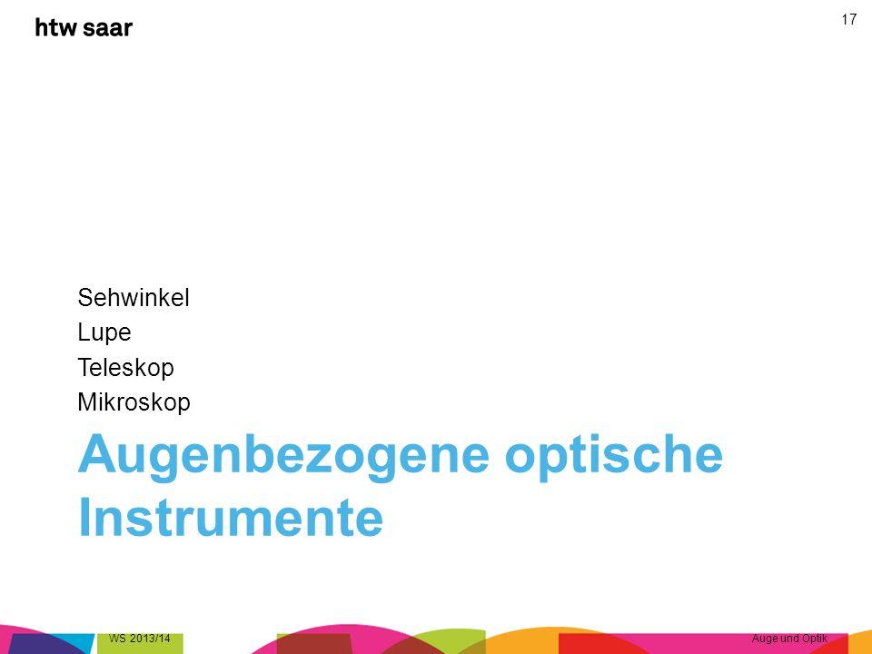 Augenbezogene optische Instrumente Sehwinkel Lupe Teleskop Mikroskop WS 2013/14Auge und Optik 17