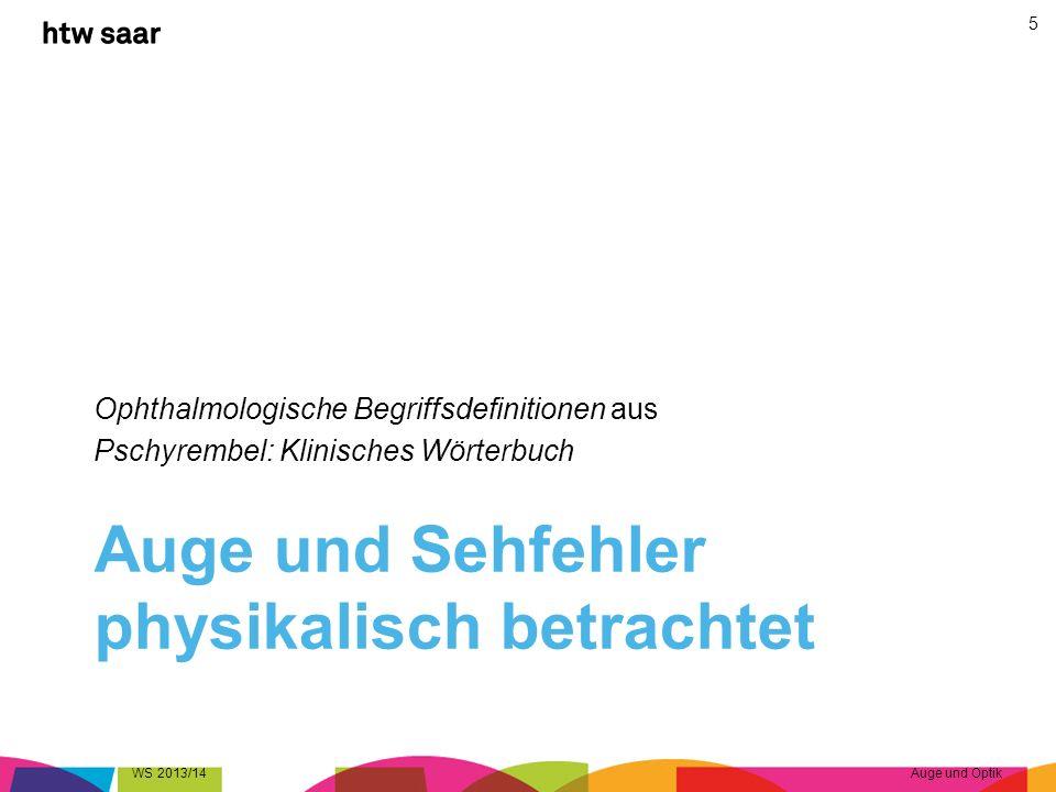 Auge und Sehfehler physikalisch betrachtet Ophthalmologische Begriffsdefinitionen aus Pschyrembel: Klinisches Wörterbuch WS 2013/14Auge und Optik 5