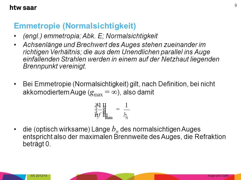 Emmetropie (Normalsichtigkeit) (engl.) emmetropia; Abk. E; Normalsichtigkeit Achsenlänge und Brechwert des Auges stehen zueinander im richtigen Verhäl
