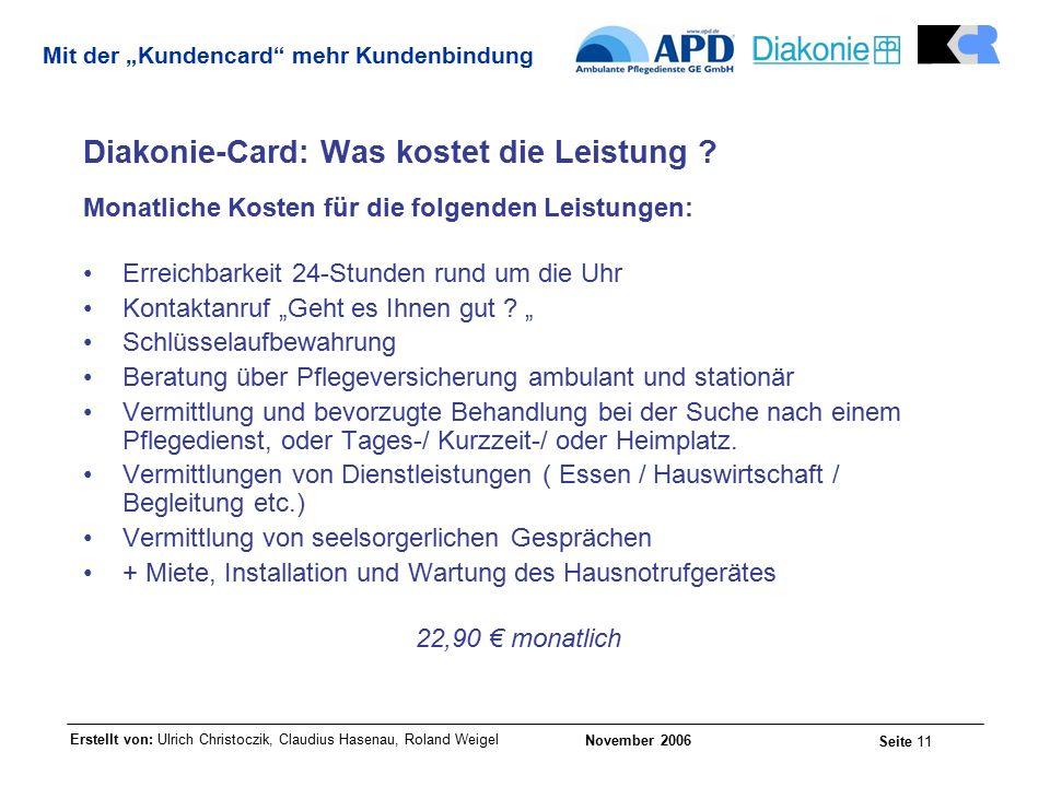 """Erstellt von: Ulrich Christoczik, Claudius Hasenau, Roland Weigel November 2006 Seite 11 Mit der """"Kundencard mehr Kundenbindung Diakonie-Card: Was kostet die Leistung ."""