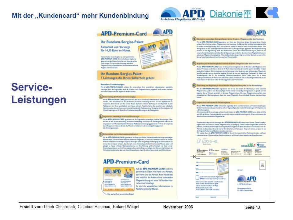 """Erstellt von: Ulrich Christoczik, Claudius Hasenau, Roland Weigel November 2006 Seite 13 Mit der """"Kundencard mehr Kundenbindung Service- Leistungen"""