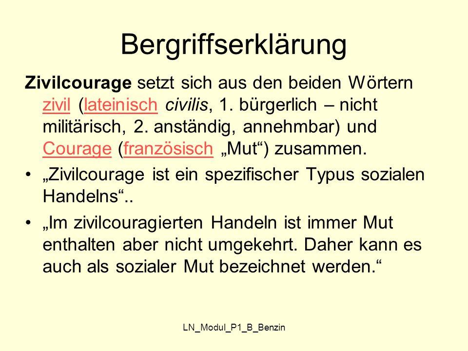 """LN_Modul_P1_B_Benzin Zitat: Mayer Gerd, 2004 S.24 """"Zivilcouragiertes Verhalten kann man in mancher Hinsicht """"trainieren persönlicher Mut als """"Charaktereigenschaft wächst (wenn es das überhaupt gibt) eher langsam wie ein Baum."""