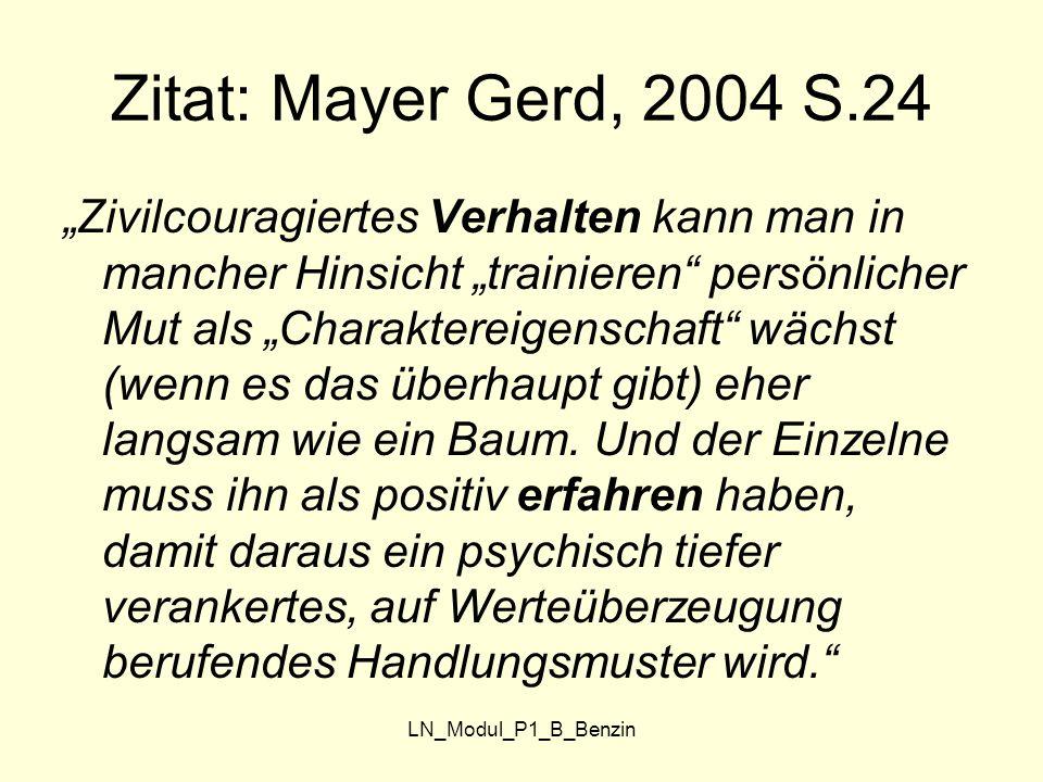 """LN_Modul_P1_B_Benzin Zitat: Mayer Gerd, 2004 S.24 """"Zivilcouragiertes Verhalten kann man in mancher Hinsicht """"trainieren"""" persönlicher Mut als """"Charakt"""