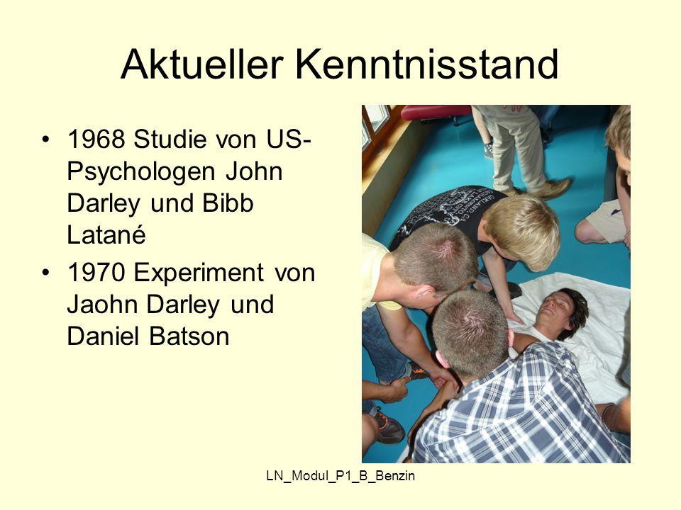 LN_Modul_P1_B_Benzin Aktueller Kenntnisstand 1968 Studie von US- Psychologen John Darley und Bibb Latané 1970 Experiment von Jaohn Darley und Daniel B