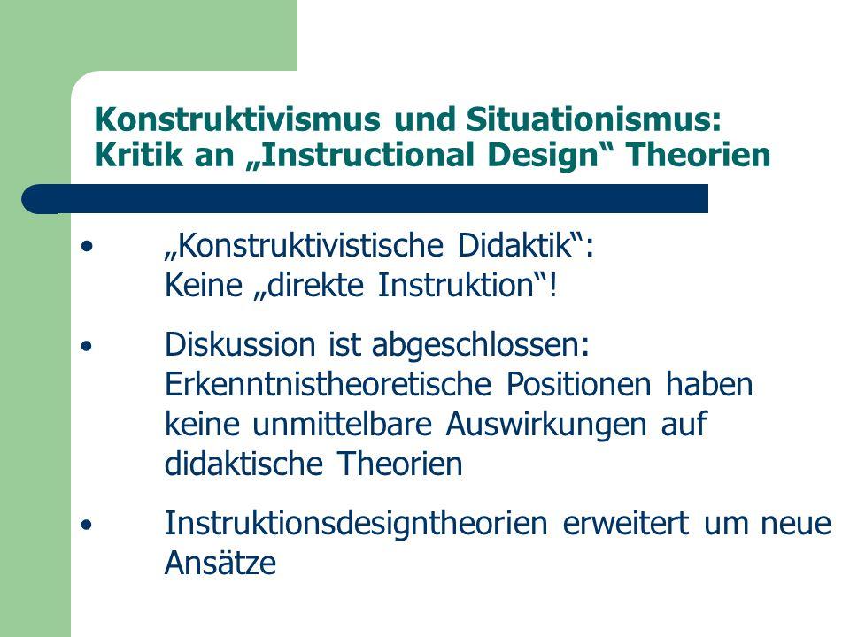 """Konstruktivismus und Situationismus: Kritik an """"Instructional Design Theorien """"Konstruktivistische Didaktik : Keine """"direkte Instruktion ."""