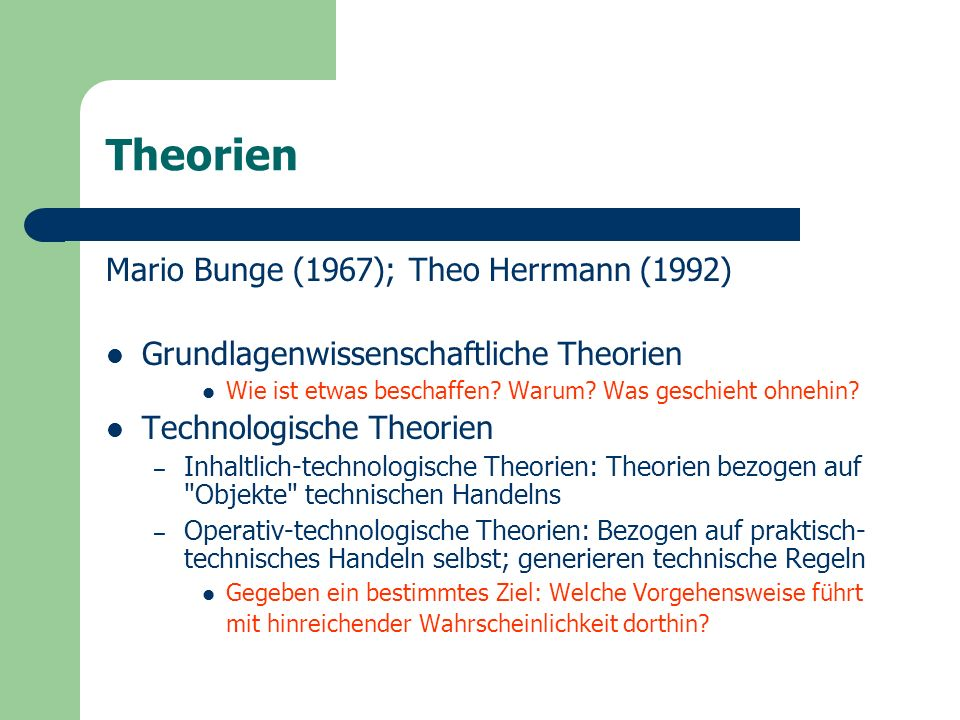 Theorien Mario Bunge (1967); Theo Herrmann (1992) Grundlagenwissenschaftliche Theorien Wie ist etwas beschaffen.