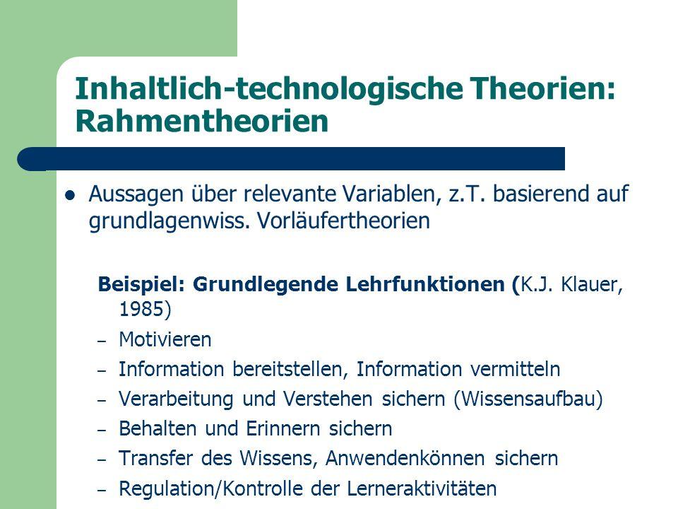 Inhaltlich-technologische Theorien: Rahmentheorien Aussagen über relevante Variablen, z.T.