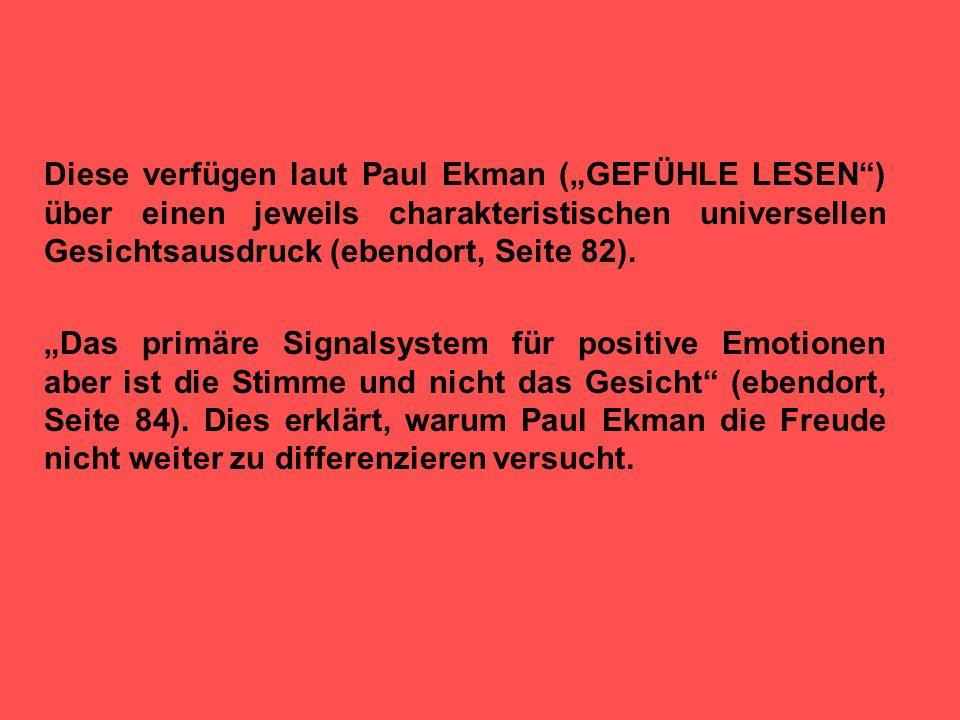 """Diese verfügen laut Paul Ekman (""""GEFÜHLE LESEN ) über einen jeweils charakteristischen universellen Gesichtsausdruck (ebendort, Seite 82)."""