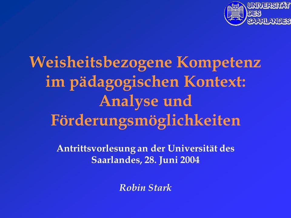 Weisheitsbezogene Kompetenz im pädagogischen Kontext: Analyse und Förderungsmöglichkeiten Antrittsvorlesung an der Universität des Saarlandes, 28.