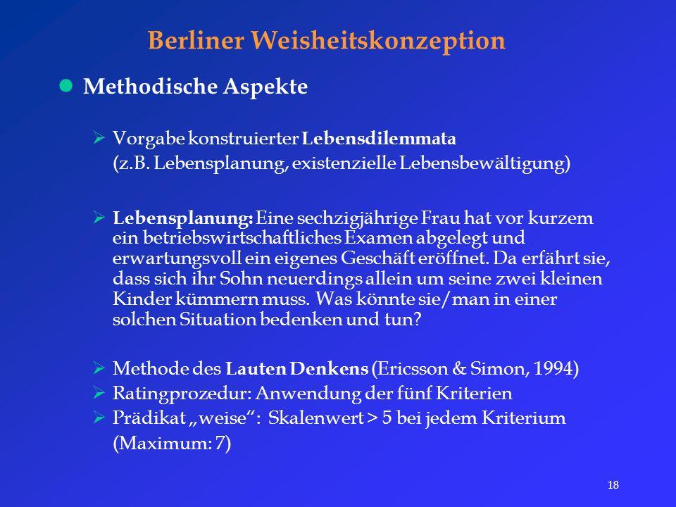 18 Berliner Weisheitskonzeption Methodische Aspekte  Vorgabe konstruierter Lebensdilemmata (z.B.
